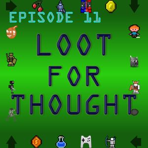 Loot For Thought Episode 11 - Final Fantasy Past And Future And XV