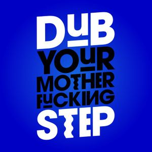 Dub your motherfucking step