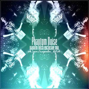 PHANTOM NOISE - NAPALM BITCH EXCLUSIVE MIX #06