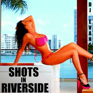 Shots In Riverside! - DJ Evans Mix