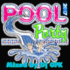 Pool Party 2017 - Mixed by Dj GFK (2017)