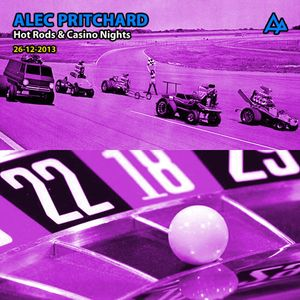 Alec Pritchard - Hot Rods & Casino Nights (VINLY ONLY) (26-12-2013)