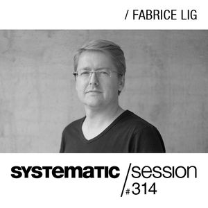 Systematic Session 314 with Fabrice Lig