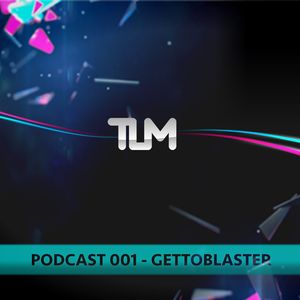TLM PODCAST 001 - GETTOBLASTER