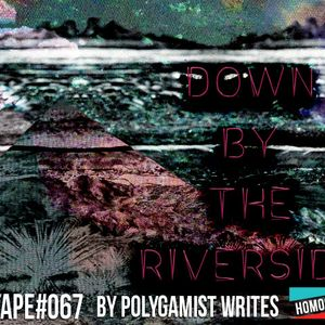 #MIXTAPE067 – DOWN BY THE RIVERSIDE BY POLYGAMIST WRITES