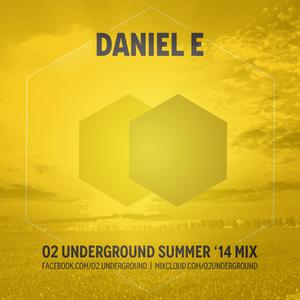 Daniel E - O2 Underground Summer Mix (07-2014)