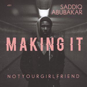 Making It with NOT YOUR GIRLFRIEND #001 Saddiq Abubakar
