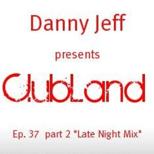 """Danny Jeff pres """"Clubland"""" Ep. 37 Part 2 """"Late Night Mix"""""""