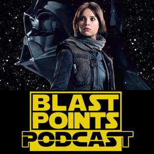 Episode 54 - The Blast Points Rogue One Review Episode! with 100% more Bor Gullet!