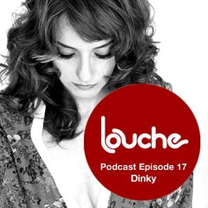 Dinky - Louche Podcast 017