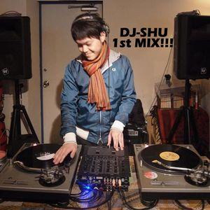 DJ-SHU 1st MIX!!!