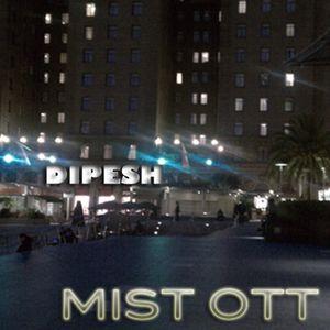 Dipesh - OTT Mist 2011-09-01