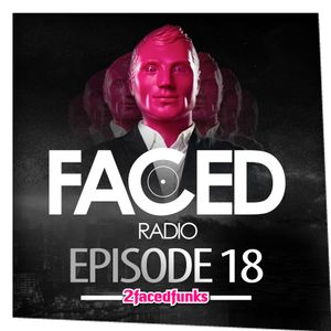 FACED radio episode #18