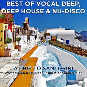 Best Of Vocal Deep, Deep House & Nu-Disco #85 - WastedDeep & MrTDeep - A Trip To Santorini
