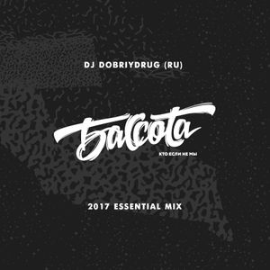 Bassota DJ DOBRIYDRUG - 2017 ESSENTIAL MIX