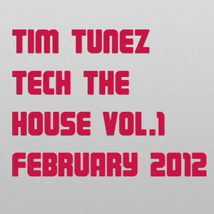 Tim Tunez - Tech the House vol.1 February 2012