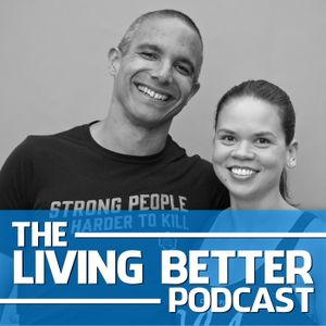 Living Better Podcast – Ep 25 – How to lose 100 lbs in 8 months