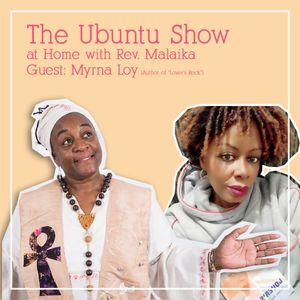 The Ubuntu Show at Home with Rev. Malaika & Myrna Loy