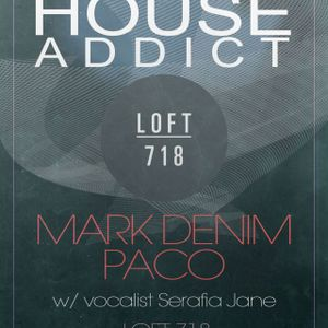 HOUSE ADDICT w/ MARK DENIM+PACO 5-10-12