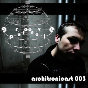 Architronicast v2.003   Groove Patrol