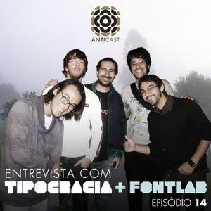 AntiCast 14 - Entrevista com Tipocracia + Fontlab