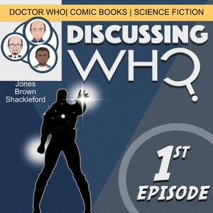 Discussing Who Episode 001 The First Episode