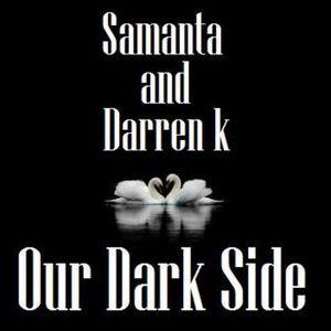 Samanta & Darren K - Our Dark Side