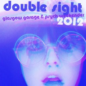 'Double Sight' Glasgow Garage & Psych Weekender Sampler 2012