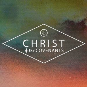 New Covenant | Christ of the Covenants | Brandon Barker | 05/22/16