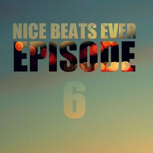 Nice Beats Ever Podcast - Episode 6