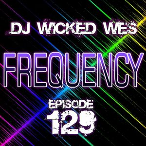 Dj Wicked Wes - Frequency 129