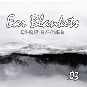 Ear Blankets Volume 03 - Mixed by Chris Rayner