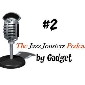 The Jazz Jousters Podcast #2 by Gadget
