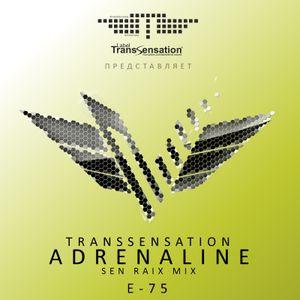 Transsensation - Adrenaline - Episode 075 - Sen Raix mix