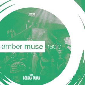 Amber Muse Radio Show #029 with Bogdan Taran // 05 Apr 2017