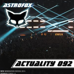 AstroFox - Actuality 092 (New Generation 2014 By #GLLNT AfterMix)