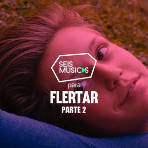 #204 SEIS MÚSICAS PARA FLERTAR - PARTE 2