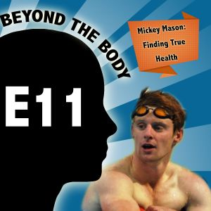 BEYOND THE BODY #11: MICKEY MASON - FINDING HEALTH