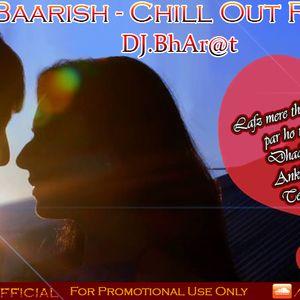 Baarish - Chill Out Remix By Dj.BhArat