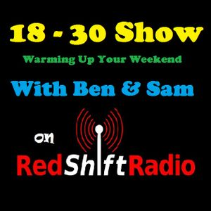 18 - 30 Show - Warming up your Weekend with Ben & Sam 10-05-12