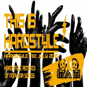 This is Hardstyle! Hardstyle remixes of popular songs 2015