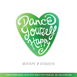Dance Yourself Happy 07 - Living room dance hour with edm and hits from 80s, 90s, 00s & beyond
