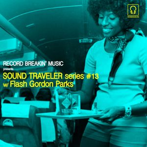 Sound Traveler Series #13 ft. Flash Gordon Parks