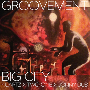 GROOVEMENT // BIG CITY: KUARTZ x TWO-ONE x JONNY DUB // 25MAY11