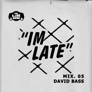 IM LATE - NO 5 - DAVID BASS