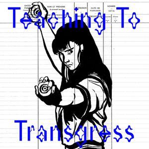 Teaching To Transgress #01 Brossage Malaxage de deux ans de TTT