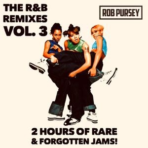 R&B Remixes Vol. 3 - Two Hours Of Rare & Forgotten Gems! - Mixed Live by Rob Pursey