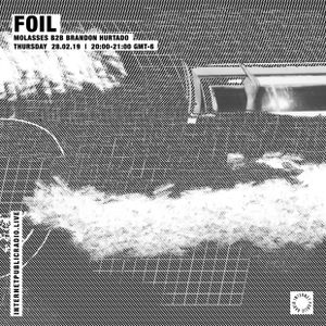 FOIL w/ Molasses b2b Brandon Hurtado - 28th February 2019