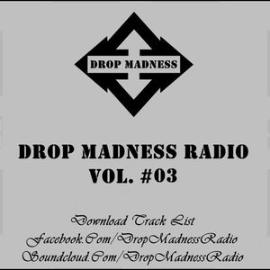 Drop Madness Radio Vol. #03