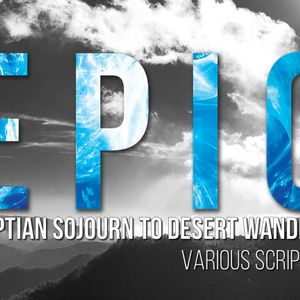 Epic: Egyptian Sojourn to Desert Wandering (Audio)